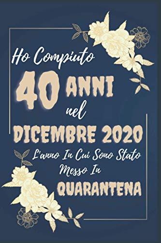 Ho Compiuto 40 anni nel Dicembre 2020: Notebook | Diario - Buon Compleanno - 40 anni- Regalo per il 40 ° compleanno per la ragazza che compie il 40 ° ... nate nel dicembre-Aunt cousin dad Natal