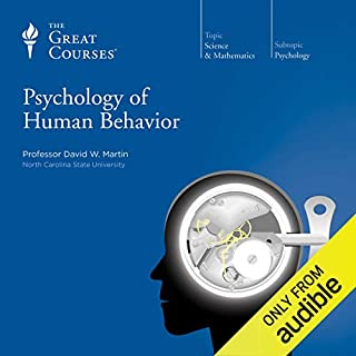 Psychology of Human Behavior                   Written by:                                                                                                                                 David W. Martin,                                                                                        The Great Courses                               Narrated by:                                                                                                                                 David W. Martin                      Length: 18 hrs and 30 mins     13 ratings     Overall 4.4