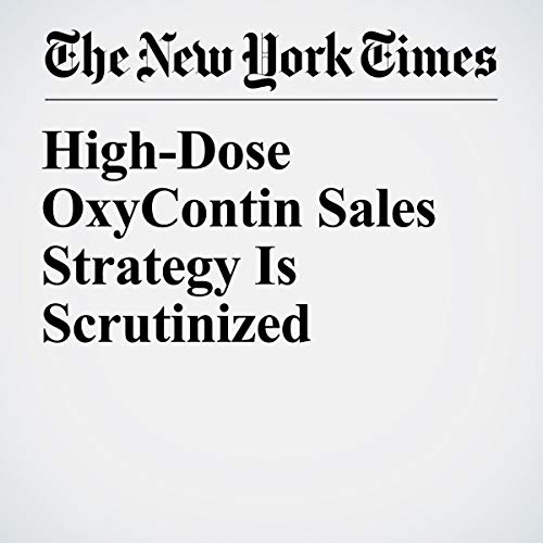 High-Dose OxyContin Sales Strategy Is Scrutinized audiobook cover art