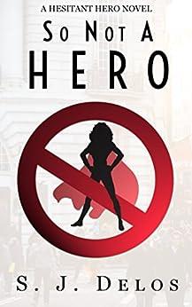 [S.J. Delos]のSo Not a Hero (A Hesitant Hero Book 1) (English Edition)