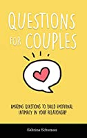Questions for Couples: Amazing Questions to Build Emotional Intimacy in Your Relationship