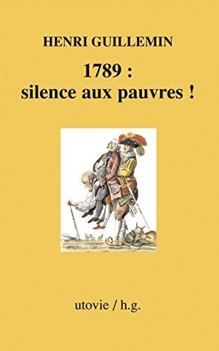 1789 : silence aux pauvres !: Histoire de France (HG)