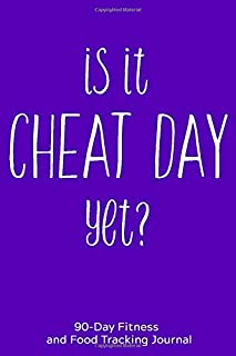Is it Cheat Day Yet?: 90-Day Fitness and Food Tracking Journal