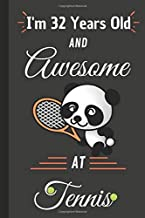 I'm 32 Years Old and Awesome At Tennis: Adorable Birthday Gift for Tennis Fans, Lined Journal With Custom Interior , Happy...