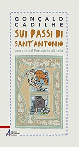 Sui passi di sant'Antonio. Una vita dal Portogallo all'Italia