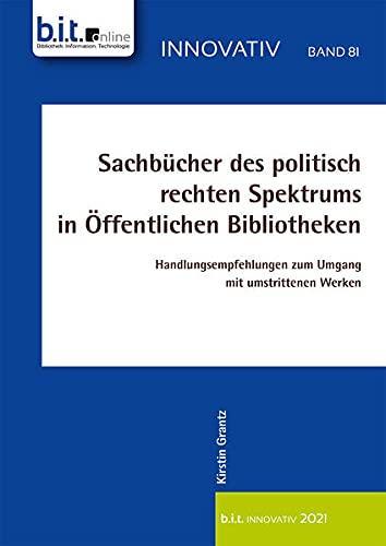 Sachbücher des politisch rechten Spektrums in Öffentlichen Bibliotheken: Handlungsempfehlungen zum Umgang mit umstrittenen Werken (B.I.T.online INNOVATIV)