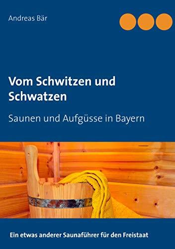Vom Schwitzen und Schwatzen: Saunen und Aufgüsse in Bayern