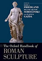 The Oxford Handbook of Roman Sculpture (Oxford Handbooks)