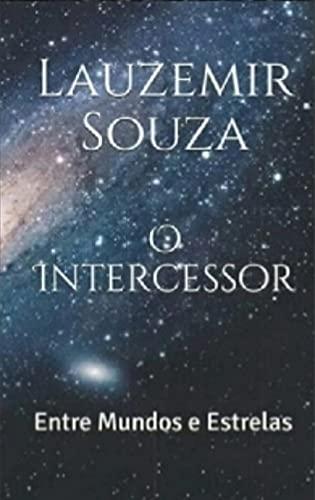 O Intercessor : Entre Mundos e Estrelas