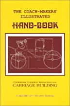 Coach-Makers' Illustrated Hand-Book, 1875: Containing Complete Instructions on Carriage Building