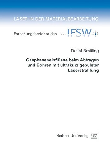 Gasphaseneinflüsse beim Abtragen und Bohren mit ultrakurz gepulster Laserstrahlung (Laser in der Materialbearbeitung)