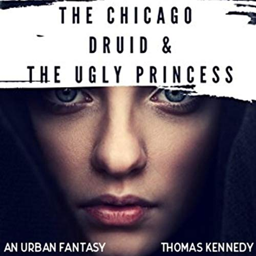 The Chicago Druid and the Ugly Princess audiobook cover art