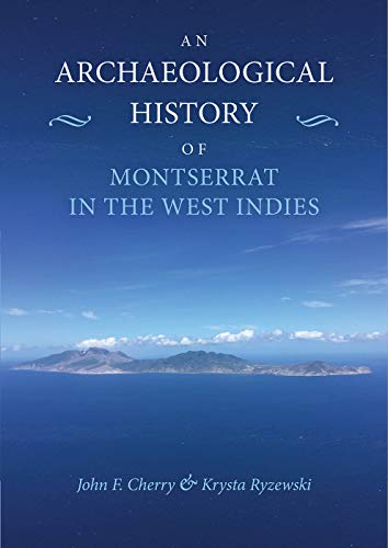 Compare Textbook Prices for An Archaeological History of Montserrat in the West Indies  ISBN 9781789253900 by Cherry, John F.,Ryzewski, Krysta