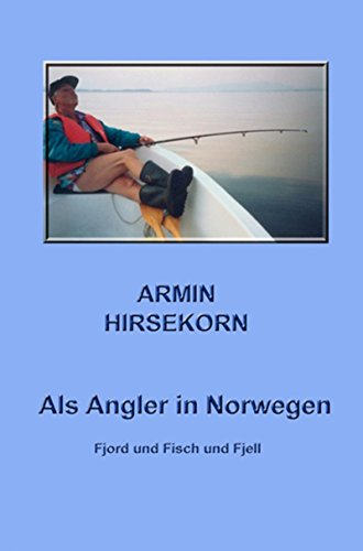 Als Angler in Norwegen: Fjord und Fisch und Fjell