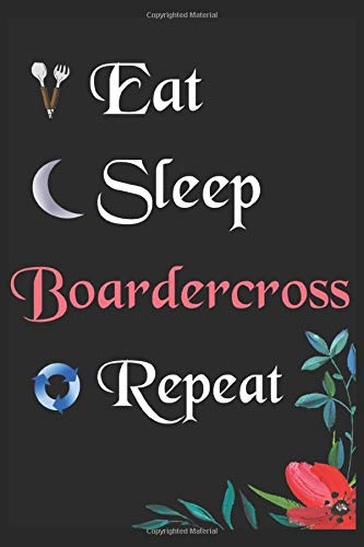 Eat Sleep Boardercross Repeat: Notebook Fan Sport Gift Lined Journal/Notebook Gift , 100 Pages 6x9 inch Soft Cover, Matte Finish