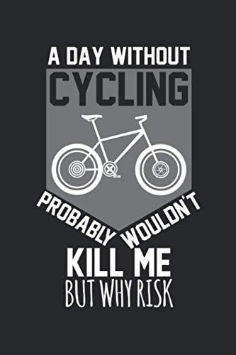 Un giorno senza bici probabilmente non mi ucciderebbe, ma perche' rischiare di non poterlo fare?: Diario, quaderno, libro 100 pagine bianche in ... quello che vuoi scrivere e non dimenticare
