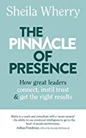 The Pinnacle of Presence: How great leaders connect, instil trust and get the right results
