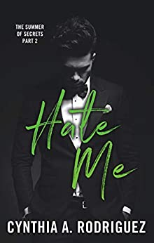 Hate Me: An Enemies-to-Lovers Small-Town Romance (The Summer of Secrets Book 2) by [Cynthia A. Rodriguez]