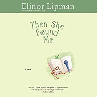 Then She Found Me                   By:                                                                                                                                 Elinor Lipman                               Narrated by:                                                                                                                                 Mia Barron                      Length: 8 hrs and 58 mins     36 ratings     Overall 3.8