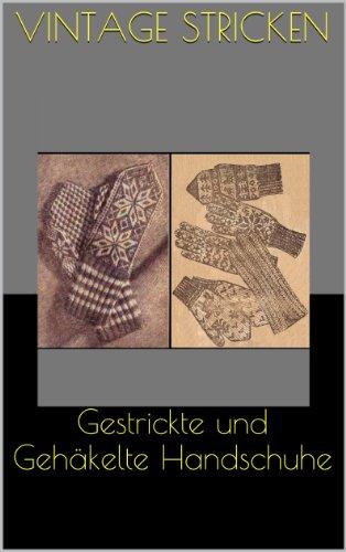 Gestrickte und Gehäkelte Handschuhe - Vintage Anleitungen