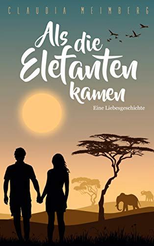 Als die Elefanten kamen: Eine Liebesgeschichte