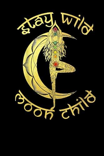 Stay Wild Moon Child Yoga: Yoga logbook, Yoga journal for women men kids, Daily Weekly Yoga log book training journal 2021, Daily greatness yoga journal, Yoga Day Gift