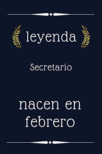 leyenda Secretario nacen en febrero: regalo de cumpleaños, regalo de cumpleaños para Secretario nacido en febrero , 110 páginas (6 x 9) pulgadas, ... Secretario , idea de regalo para Secretario