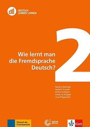 DLL 02: Wie lernt man die Fremdsprache Deutsch?: Buch mit DVD (DLL - Deutsch Lehren Lernen: Die neue Fort- und Weiterbildungsreihe des Goethe-Instituts)