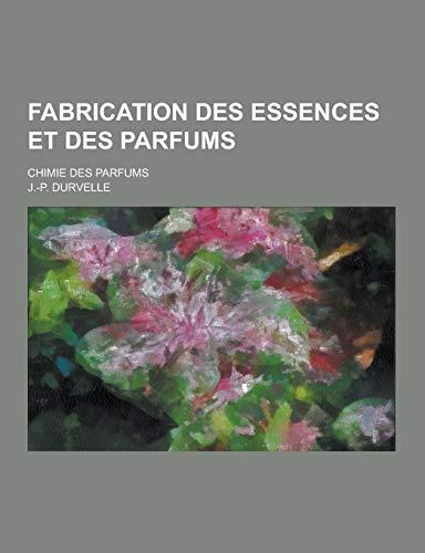 Fabrication Des Essences Et Des Parfums; Chimie Des Parfums PDF Books