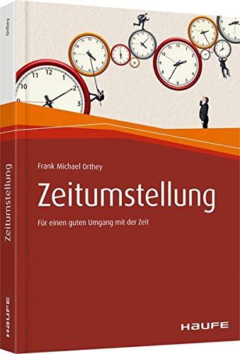 Zeitumstellung: Für einen guten Umgang mit der Zeit (Haufe Fachbuch)
