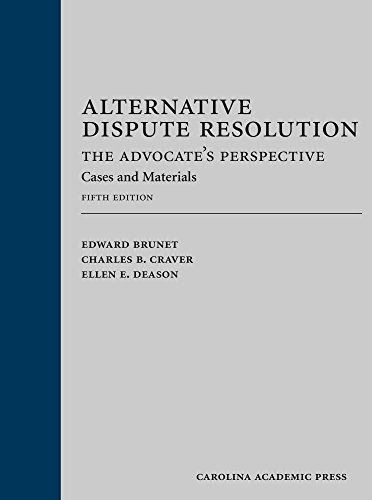 Compare Textbook Prices for Alternative Dispute Resolution: The Advocate's Perspective: Cases and Materials 5 Edition ISBN 9781632815446 by Edward Brunet,Charles B. Craver,Ellen E. Deason