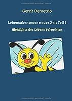 Lebensabenteuer neuer Zeit Teil I: Highlights des Lebens beleuchten