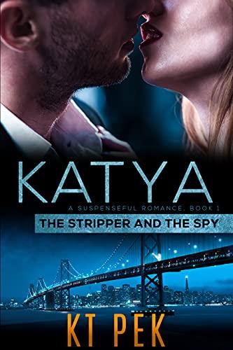 KATYA: THE STRIPPER AND THE SPY; A Suspenseful Romance BOOK 1