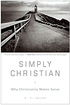 Simply Christian: Why Christianity Makes Sense by [N. T. Wright]