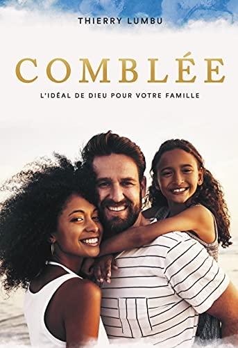 Comblée: L'idéal de Dieu pour votre famille (French Edition)