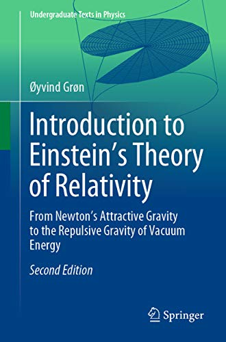 Introduction to Einstein's Theory of Relativity: From Newton's Attractive Gravity to the Repulsive Gravity of Vacuum Energy (Undergraduate Texts in Physics) (English Edition)