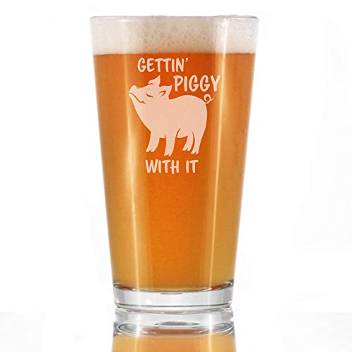 Gettin Piggy With It - Funny Pig Pint Glass Gifts for Beer Drinking Men & Women - Fun Unique Pig Decor