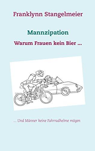 Mannzipation: Warum Frauen kein Bier und Männer keine Fahrradhelme mögen