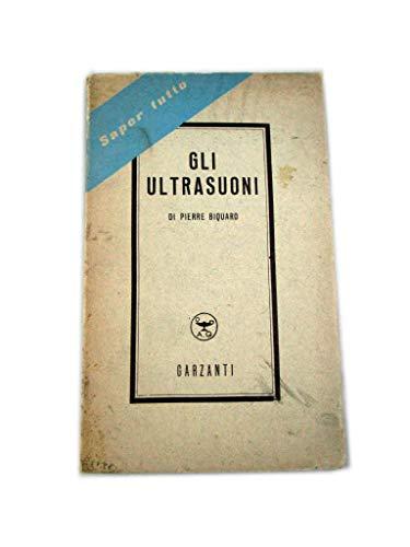GLI ULTASUONI DI PIERRE BIQUARD - GARZANTI 1950