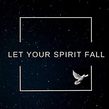 Let Your Spirit Fall
