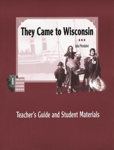 They Came to Wisconsin: Teacher's Guide and Student Materials (New Badger History)