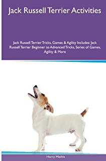 Jack Russell Terrier Activities Jack Russell Terrier Tricks, Games & Agility. Includes: Jack Russell Terrier Beginner to A...