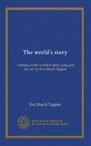The world's story (v.01): a history of the world in story, song and art, ed. by Eva March Tappan