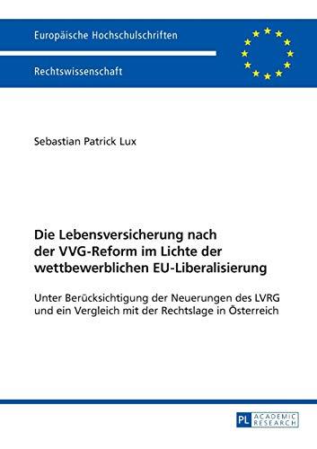 Die Lebensversicherung nach der VVG-Reform im Lichte der wettbewerblichen EU-Liberalisierung: Unter Berücksichtigung der Neuerungen des LVRG und ein ... Hochschulschriften Recht, Band 5756)
