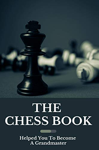The Chess Book: Helped You To Become A Grandmaster: Introduction For Game'S Chess (English Edition)