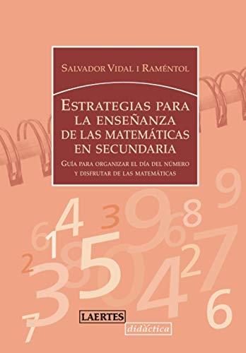 ESTRATEGIAS PARA LA ENSENANZA DE LAS MATEMATICAS EN SECUNDARIA: Guía para organizar el día del número y disfrutar de las matemáticas (Didáctica)