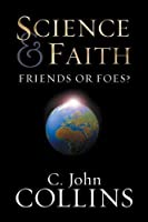 Science and Faith: Friends or Foes? by C. John Collins(2003-10-15)