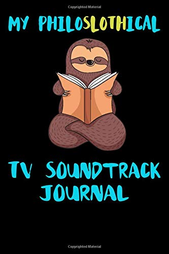 My Philoslothical Tv Soundtrack Journal: Blank Lined Notebook Journal Gift Idea For (Lazy) Sloth Spirit Animal Lovers