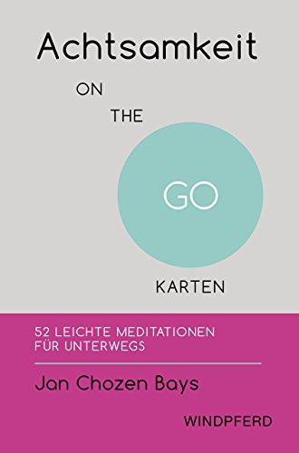 Achtsamkeit ON THE GO – KARTEN: 52 leichte Meditationen für unterwegs