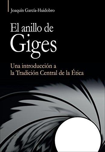 anillo de Giges, El: Una introducción a la Tradición Central de la Ética. (Vértice)